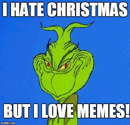 I HATE CHRISTMAS BUT I LOVE MEMES! | made w/ Imgflip meme maker