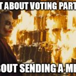 Joker Sending A Message | IT'S NOT ABOUT VOTING PARTY LINES IT'S ABOUT SENDING A MESSAGE | image tagged in joker sending a message,AdviceAnimals | made w/ Imgflip meme maker
