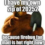 Smokey Bear | I have my own zip of 20252 because firebug fan mail is hot right now! | image tagged in smokey bear | made w/ Imgflip meme maker