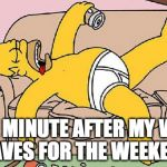 Homer-lazy | ONE MINUTE AFTER MY WIFE LEAVES FOR THE WEEKEND. | image tagged in homer-lazy | made w/ Imgflip meme maker