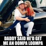 daddy trumble | DADDY SAID HE'D GET ME AN OOMPA LOOMPA | image tagged in trump ivanka lap | made w/ Imgflip meme maker