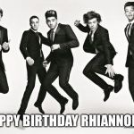 One direction | HAPPY BIRTHDAY RHIANNON!X | image tagged in one direction | made w/ Imgflip meme maker