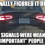 "Turn Signals | I FINALLY FIGURED IT OUT... TURN SIGNALS WERE MEANT FOR US ""UNIMPORTANT"" PEOPLE TO USE! 