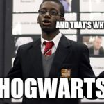 Do I Care Doe Meme | AND THAT'S WHY I JOINED HOGWARTS | image tagged in memes,do i care doe | made w/ Imgflip meme maker
