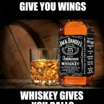 Jack daniels | RED BULL MAY GIVE YOU WINGS WHISKEY GIVES YOU BALLS | image tagged in jack daniels | made w/ Imgflip meme maker