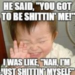 "Asian Baby Laughing | HE SAID, ""YOU GOT TO BE SHITTIN' ME!"" I WAS LIKE, ""NAH, I'M JUST SHITTIN' MYSELF"" 