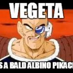 Im Curious Nappa Meme | VEGETA ITS A BALD ALBINO PIKACHU | image tagged in memes,im curious nappa | made w/ Imgflip meme maker