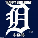 detroit tigers logo | HAPPY BIRTHDAY 3-13-16 | image tagged in detroit tigers logo | made w/ Imgflip meme maker