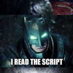Batman vs Superman Who Wins | HOW CAN YOU POSSIBLY HOPE TO WIN? I READ THE SCRIPT | image tagged in batman vs superman,batman,superman,wins | made w/ Imgflip meme maker