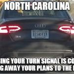 Turn Signals | NORTH CAROLINA WHERE USING YOUR TURN SIGNAL IS CONSIDERED GIVING AWAY YOUR PLANS TO THE ENEMY | image tagged in turn signals | made w/ Imgflip meme maker