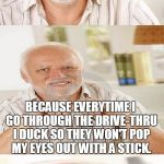 HORRIBLE Pun Harold | I KNOW, I'M NOT BLACK BUT I EAT KFC AND NOT POPEYES. BECAUSE EVERYTIME I GO THROUGH THE DRIVE-THRU I DUCK SO THEY WON'T POP MY EYES OUT WITH | image tagged in horrible pun harold,kfc,memes,chicken,popeyes,fast food | made w/ Imgflip meme maker