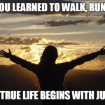 Positive | AS A CHILD YOU LEARNED TO WALK, RUN AND DANCE.. LIVING YOUR TRUE LIFE BEGINS WITH JUST ONE STEP! | image tagged in positive | made w/ Imgflip meme maker