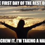 Demotivated | TODAY IS THE FIRST DAY OF THE REST OF YOUR LIFE ... SCREW IT, I'M TAKING A NAP. | image tagged in positive,irony | made w/ Imgflip meme maker