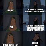 Bring it on Kuzco | UH OH BRING IT ON LET ME GUESS, ANOTHER TERRORIST ATTACK IN EUROPE? MOST DEFINITELY YUP AND NOW THE AMERICAN MEDIA ARE USING THAT TRAGEDY TO | image tagged in bring it on kuzco | made w/ Imgflip meme maker