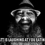 Bray Wyatt is watching and laughing | BRAY WYATT IS LAUGHING AT YOU EATING WORLDS | image tagged in bray wyatt is watching and laughing | made w/ Imgflip meme maker