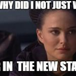 Perturbed Portman Meme | WHY DID I NOT JUST WAIT AND STAR IN  THE NEW STAR WARS? | image tagged in memes,perturbed portman | made w/ Imgflip meme maker