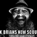 Bray Wyatt is watching and laughing | BAD LUCK BRIANS NEW SCOUT LEADER | image tagged in bray wyatt is watching and laughing | made w/ Imgflip meme maker