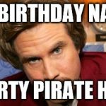 Will ferrell happy birthday meme generator imgflip image tagged in will ferrell happy birthday happy birthday nathalie you dirty pirate hooker image tagged in sciox Gallery