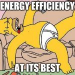 Homer-lazy | ENERGY EFFICIENCY AT ITS BEST | image tagged in homer-lazy | made w/ Imgflip meme maker