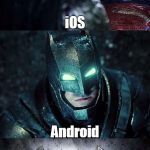Battle of the Devices | iOS Android | image tagged in batman vs superman,cell phone,cellphone,ios,iphone,android | made w/ Imgflip meme maker