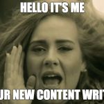 Adele Hello | HELLO IT'S ME YOUR NEW CONTENT WRITER | image tagged in adele hello | made w/ Imgflip meme maker