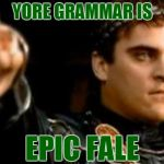Use this cute little meme comment whenever you see a grammatical error - it's sure to liven up your internet experience. :) | YORE GRAMMAR IS EPIC FALE | image tagged in memes,downvoting roman,grammar,grammar nazi,flame war | made w/ Imgflip meme maker