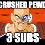 Im Curious Nappa Meme | I CRUSHED PEWDS 3 SUBS | image tagged in memes,im curious nappa | made w/ Imgflip meme maker