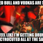 Last Vegas | THESE RED BULL AND VODKAS ARE STRANGE I FEEL LIKE I'M GETTING DRUNK AND ELECTROCUTED ALL AT THE SAME TIME | image tagged in last vegas | made w/ Imgflip meme maker