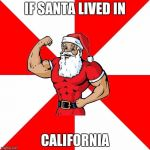 Jersey Santa Meme | IF SANTA LIVED IN CALIFORNIA | image tagged in memes,jersey santa | made w/ Imgflip meme maker