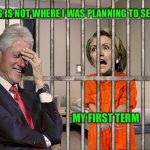 When there is a Disconnect Between Aspirations and Behavior | THIS IS NOT WHERE I WAS PLANNING TO SERVE MY FIRST TERM | image tagged in hillary jail,hillary,election 2016 | made w/ Imgflip meme maker