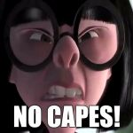 12an5t edna mode no capes meme generator imgflip