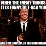 Superior Wadsworth Meme | WHEN THE ENEMY THINKS IT IS FUNNY TO T-BAG YOU AND YOU COME BACK FROM BEING AFK | image tagged in memes,superior wadsworth | made w/ Imgflip meme maker