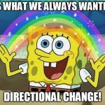 Statistical Spongebob | IT'S WHAT WE ALWAYS WANTED... DIRECTIONAL CHANGE! | image tagged in rainbow spongebob,statistics,finance,data,science,funny | made w/ Imgflip meme maker