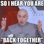 "Austin Powers Quotemarks | SO I HEAR YOU ARE ""BACK TOGETHER"" 