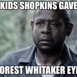 Forest Whitaker | MY KIDS SHOPKINS GAVE ME FOREST WHITAKER EYE. | image tagged in forest whitaker,shopping,crazy eyes | made w/ Imgflip meme maker