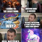 Snickers | I GOING TO EAT EVERYTHING UNICORN HAVE A SNICKER WHY? BECAUSE YOU BECOME A PLANET EATING PLANET WHEN YOUR HUNGRY FEEL BETTER? BETTER | image tagged in snickers,transformers,bullshit | made w/ Imgflip meme maker