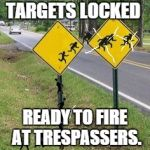 Immigrants Crossing | TARGETS LOCKED READY TO FIRE AT TRESPASSERS. | image tagged in immigrants crossing,memes,crosshair | made w/ Imgflip meme maker