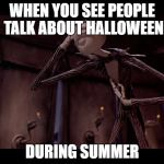 Even Jack Skellington thinks its too early to talk about Halloween | WHEN YOU SEE PEOPLE TALK ABOUT HALLOWEEN DURING SUMMER | image tagged in jack skellington facepalm,facepalm,nightmare before christmas,the nightmare before christmas,memes | made w/ Imgflip meme maker