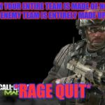 Modern Warfare 3 Meme | WHEN YOUR ENTIRE TEAM IS MADE OF N00BS AND THE ENEMY TEAM IS ENTIRELY MADE UP OF PROS *RAGE QUIT* | image tagged in memes,modern warfare 3 | made w/ Imgflip meme maker