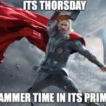 thor1 | ITS THORSDAY HAMMER TIME IN ITS PRIME | image tagged in thor1,scumbag | made w/ Imgflip meme maker