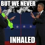 We didn't deny... | BUT WE NEVER INHALED | image tagged in memes,romney bong | made w/ Imgflip meme maker