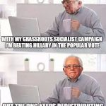 Bernie Sanders gets a lesson on the inequities of socialist redistribution | WITH MY GRASSROOTS SOCIALIST CAMPAIGN I'M BEATING HILLARY IN THE POPULAR VOTE BUT THE DNC KEEPS REDISTRIBUTING MY SUPER-DELEGATES | image tagged in hide the pain bernie,political meme,combo meme,hide the pain harold,bernie sanders,original meme | made w/ Imgflip meme maker