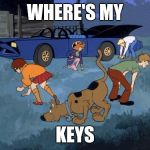 Scooby and gang search look | WHERE'S MY KEYS | image tagged in scooby and gang search look | made w/ Imgflip meme maker
