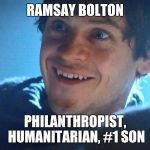 Ramsay Snow | RAMSAY BOLTON PHILANTHROPIST, HUMANITARIAN, #1 SON | image tagged in ramsay snow | made w/ Imgflip meme maker