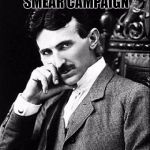 Nikola Tesla | THE EDISON SMEAR CAMPAIGN REALLY HERTZ | image tagged in tesla,memes,edison,lol,funny memes,funny | made w/ Imgflip meme maker