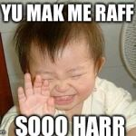 Asian Baby Laughing | YU MAK ME RAFF SOOO HARR | image tagged in asian baby laughing | made w/ Imgflip meme maker