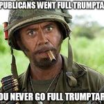 full retard | REPUBLICANS WENT FULL TRUMPTARD YOU NEVER GO FULL TRUMPTARD | image tagged in full retard | made w/ Imgflip meme maker