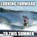 Nailed It Meme | LOOKING FORWARD TO THIS SUMMER | image tagged in memes,nailed it,summer,boaty mcboatface | made w/ Imgflip meme maker