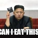 Kim Jong Un | CAN I EAT THIS? | image tagged in kim jong un | made w/ Imgflip meme maker