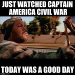 Just watched Captain America Civil War | JUST WATCHED CAPTAIN AMERICA CIVIL WAR TODAY WAS A GOOD DAY | image tagged in ice cube today was a good day | made w/ Imgflip meme maker